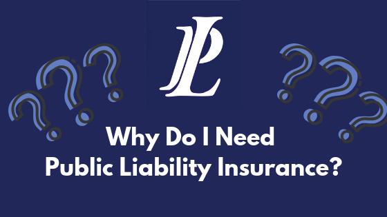 Why Do I Need Public Liability Insurance?
